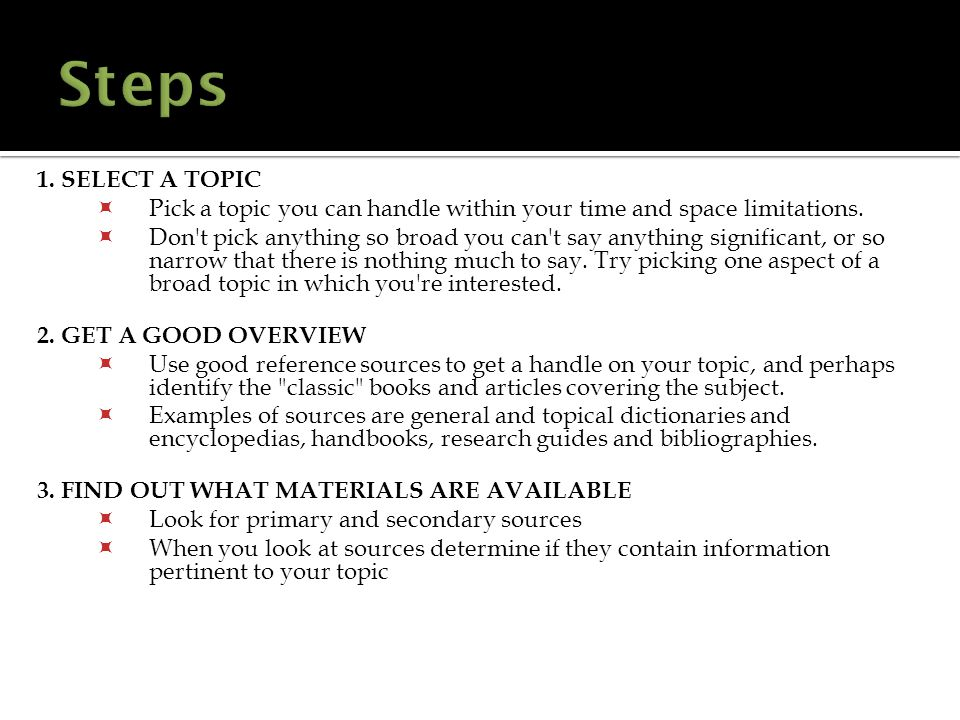 1.SELECT A TOPIC  Pick a topic you can handle within your time and space limitations.
