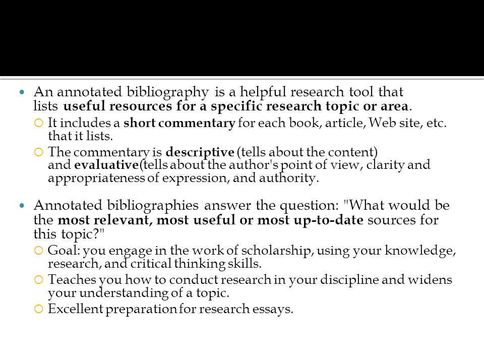 An annotated bibliography is a helpful research tool that lists useful resources for a specific research topic or area.