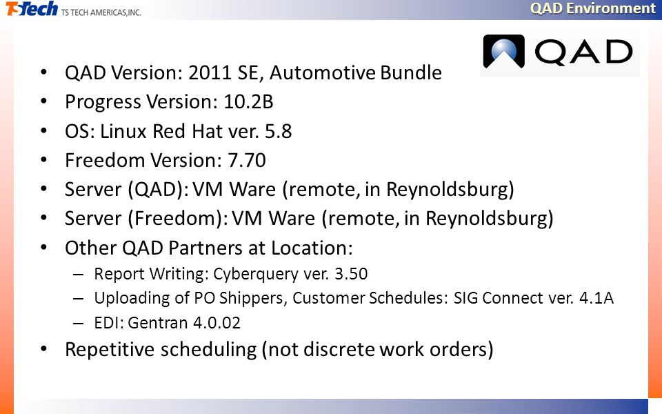 QAD Environment QAD Version: 2011 SE, Automotive Bundle Progress Version: 10.2B OS: Linux Red Hat ver.