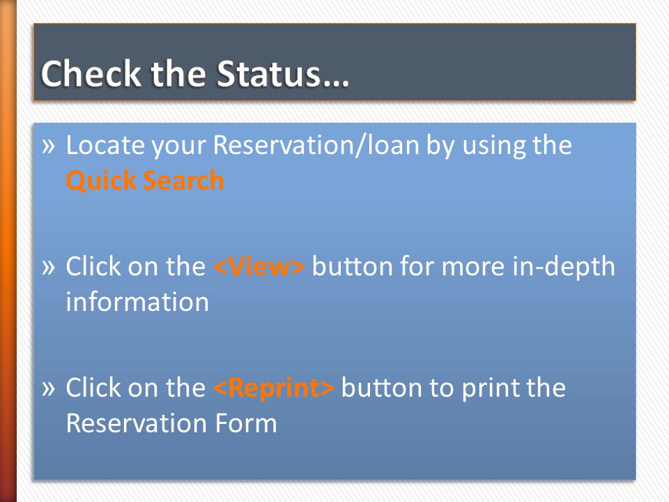 » Locate your Reservation/loan by using the Quick Search » Click on the button for more in-depth information » Click on the button to print the Reservation Form » Locate your Reservation/loan by using the Quick Search » Click on the button for more in-depth information » Click on the button to print the Reservation Form