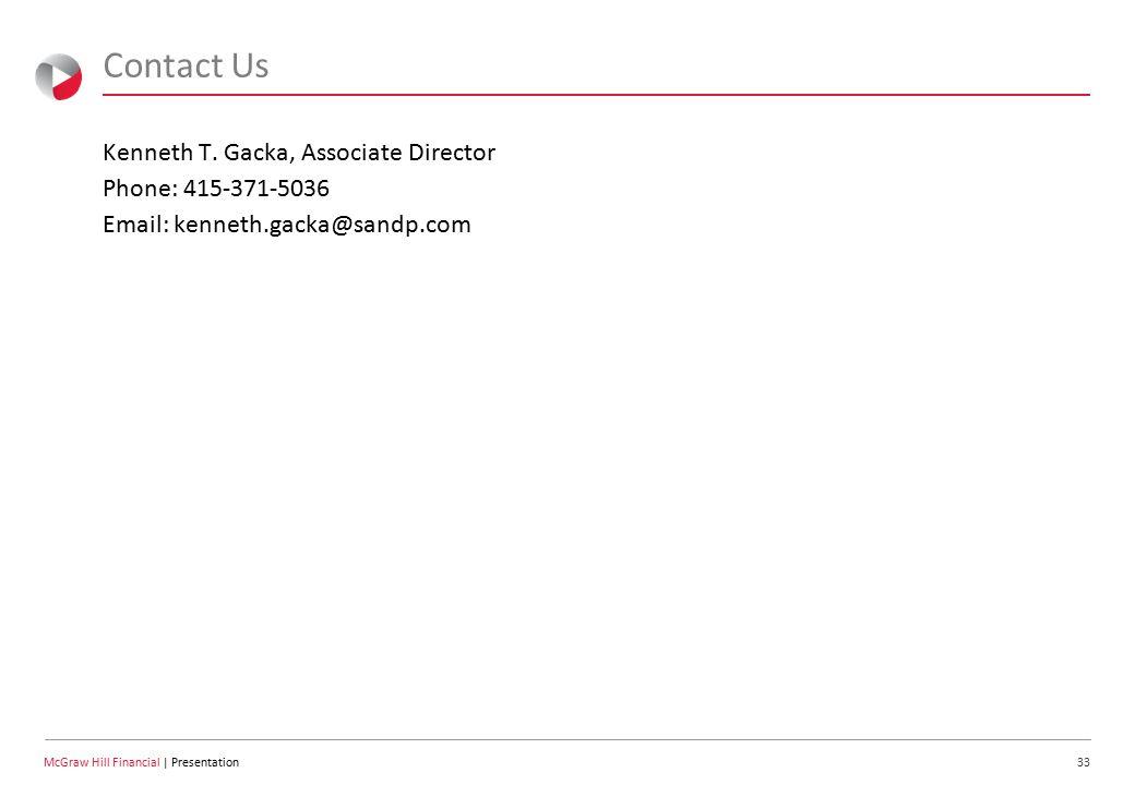 33 McGraw Hill Financial   Presentation Contact Us Kenneth T. Gacka, Associate Director Phone: 415-371-5036 Email: kenneth.gacka@sandp.com