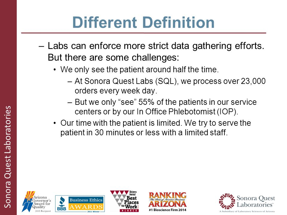 Sonora Quest Laboratories Different Definition –Labs can enforce more strict data gathering efforts.