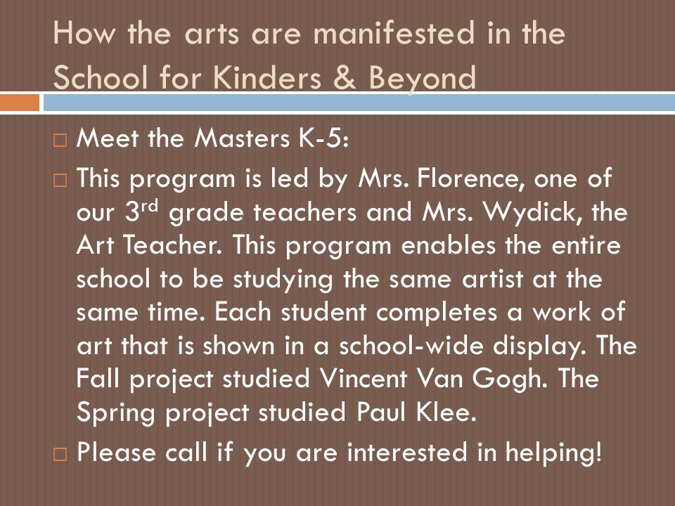 How the arts are manifested in the School for Kinders & Beyond  Meet the Masters K-5:  This program is led by Mrs.