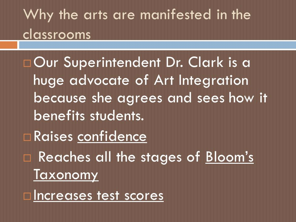 Why the arts are manifested in the classrooms  Our Superintendent Dr.