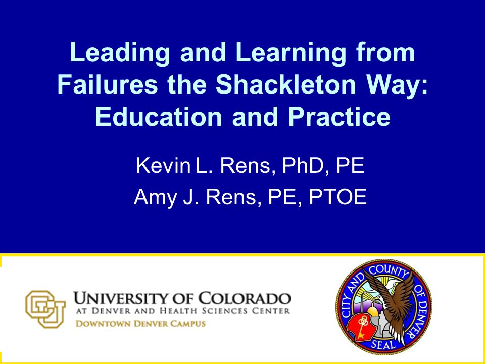 Leading and Learning from Failures the Shackleton Way: Education and Practice Kevin L.