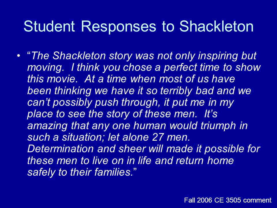 Student Responses to Shackleton The Shackleton story was not only inspiring but moving.