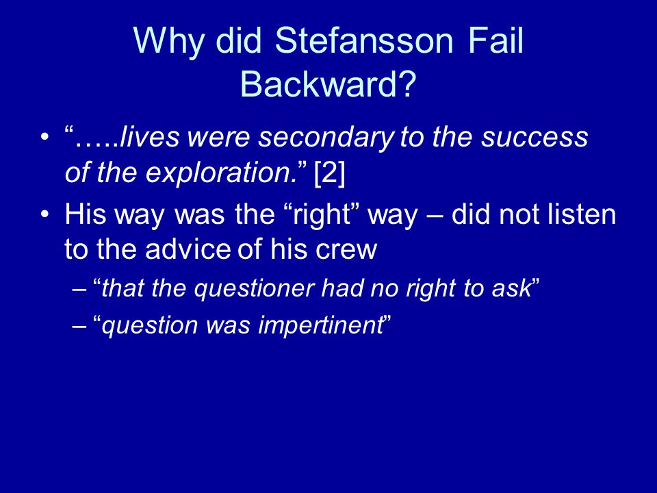 """Why did Stefansson Fail Backward? """"…..lives were secondary to the success of the exploration."""" [2] His way was the """"right"""" way – did not listen to the"""