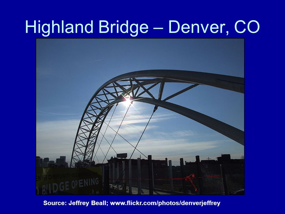 Highland Bridge – Denver, CO Source: Jeffrey Beall; www.flickr.com/photos/denverjeffrey