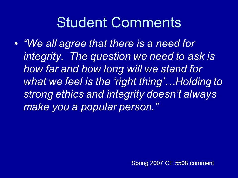 Student Comments We all agree that there is a need for integrity.