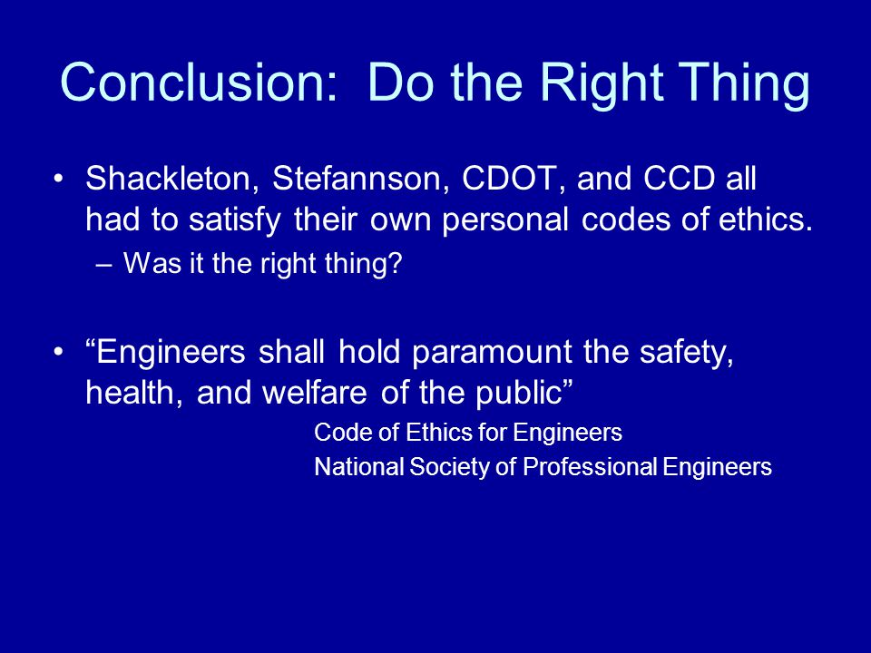 Conclusion: Do the Right Thing Shackleton, Stefannson, CDOT, and CCD all had to satisfy their own personal codes of ethics.