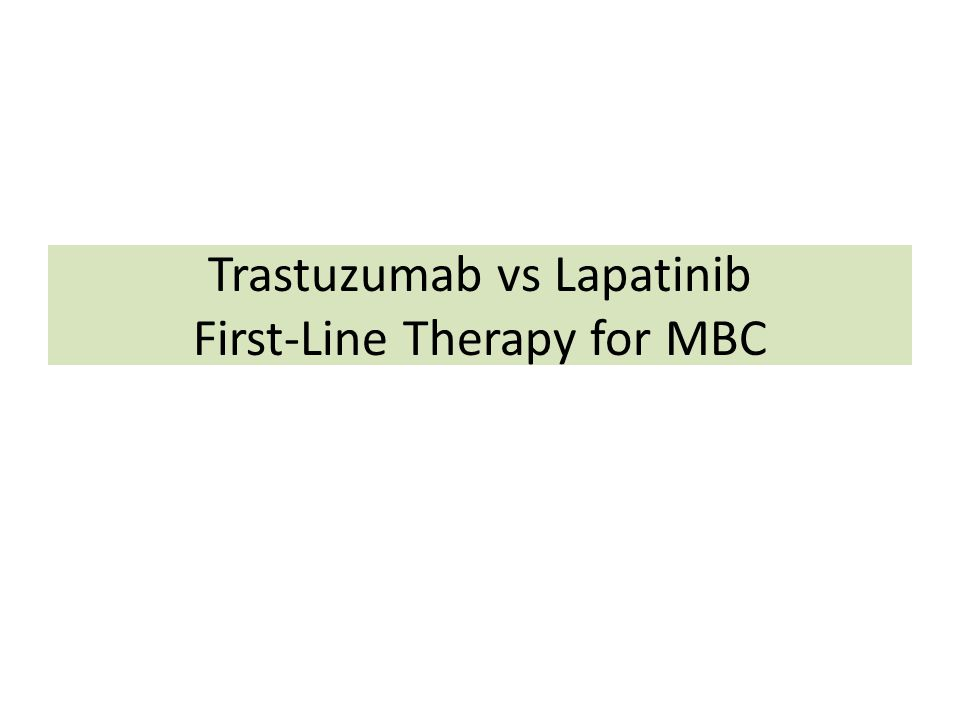 Trastuzumab vs Lapatinib First-Line Therapy for MBC