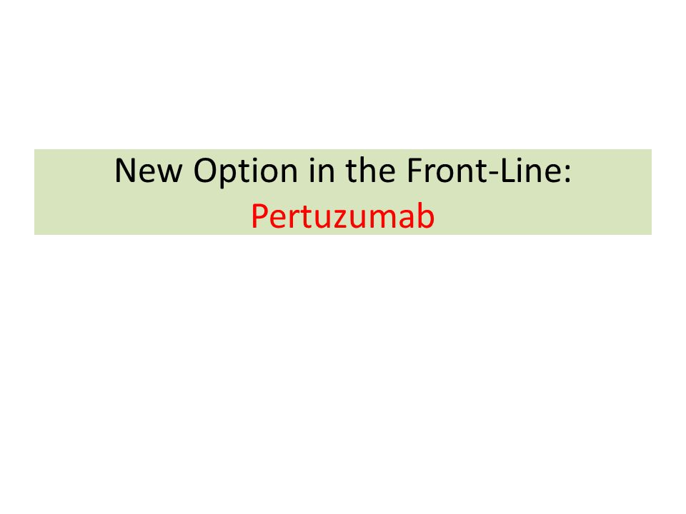 New Option in the Front-Line: Pertuzumab
