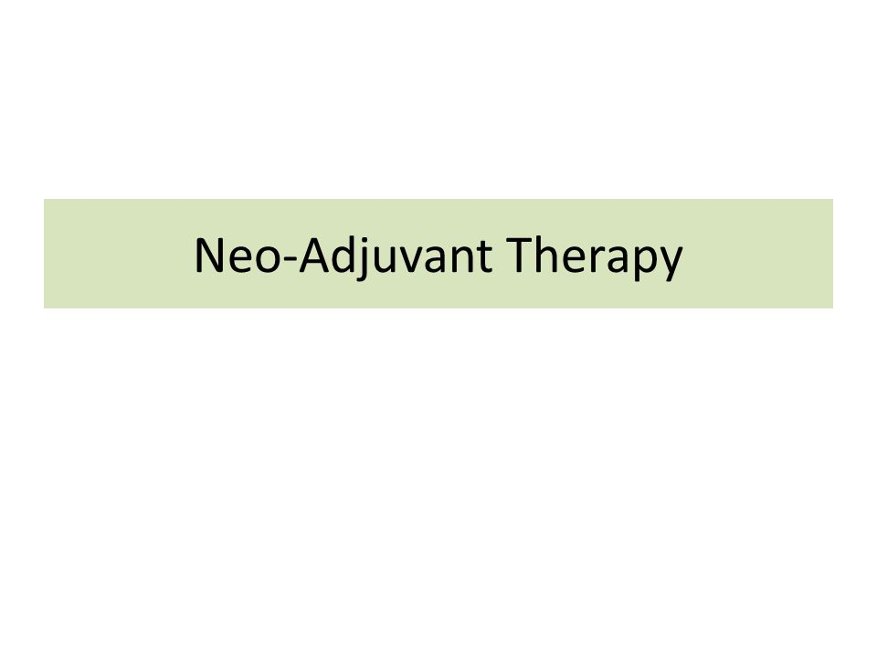 Neo-Adjuvant Therapy
