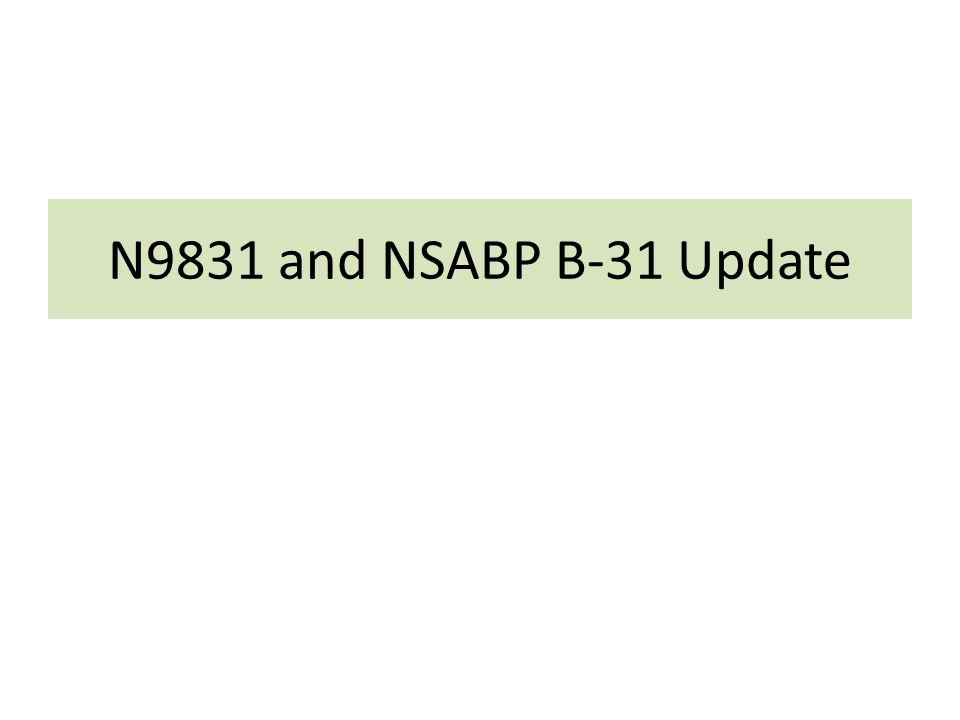 N9831 and NSABP B-31 Update