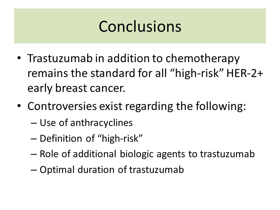 """Conclusions Trastuzumab in addition to chemotherapy remains the standard for all """"high-risk"""" HER-2+ early breast cancer. Controversies exist regarding"""