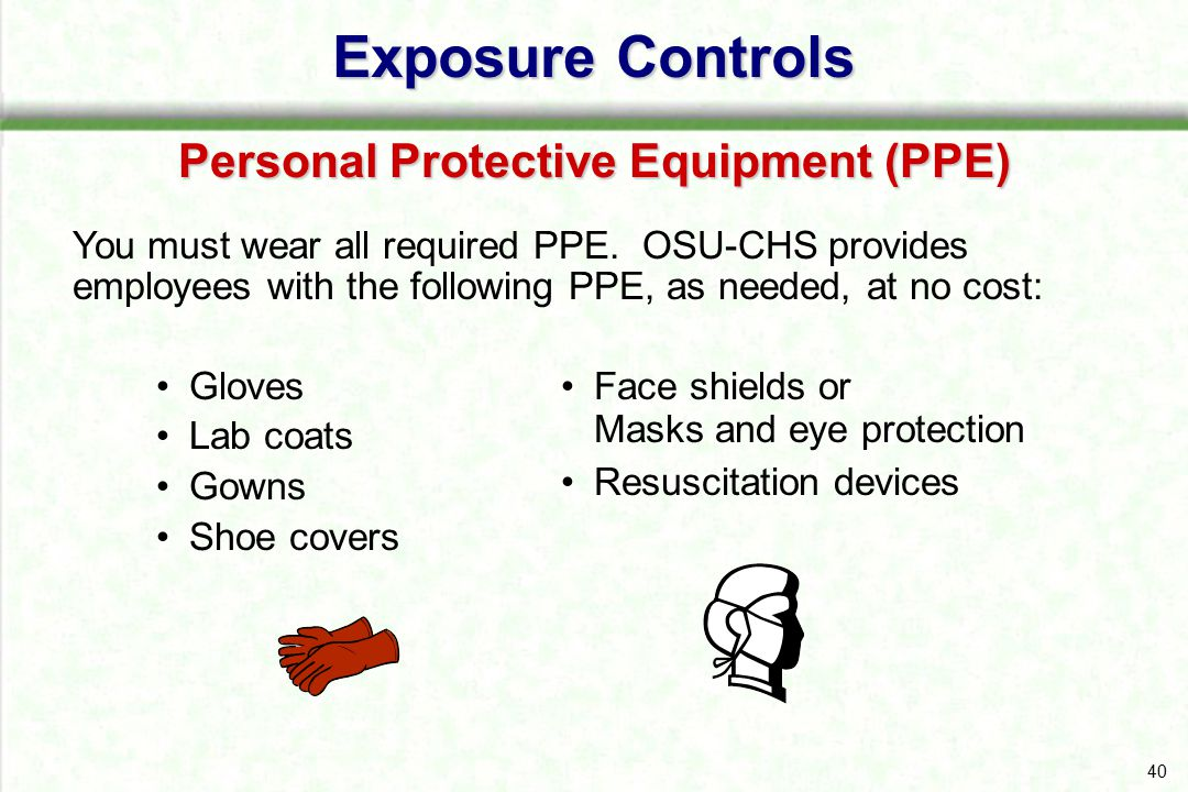 41 Exposure Controls Personal Protective Equipment (PPE) Remove gloves safely and properly  Grasp near cuff of glove and turn it inside out.