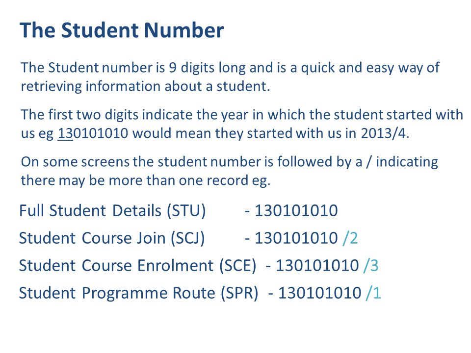 The Student Number The Student number is 9 digits long and is a quick and easy way of retrieving information about a student.