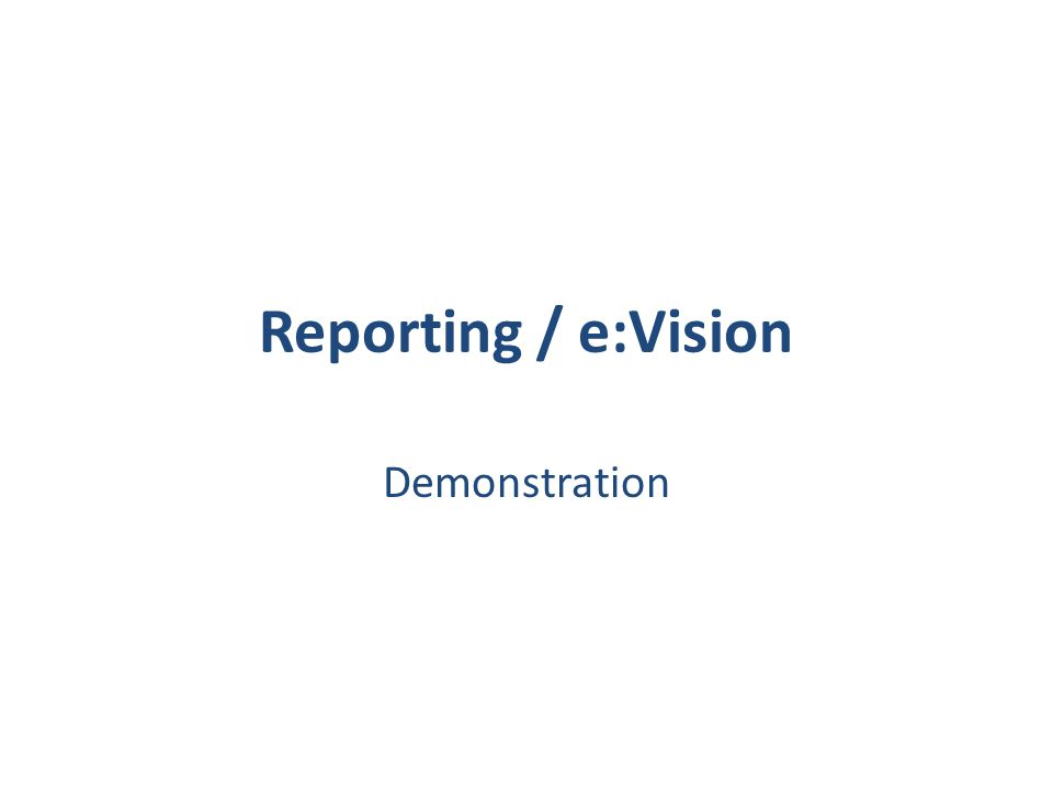 Reporting / e:Vision Demonstration