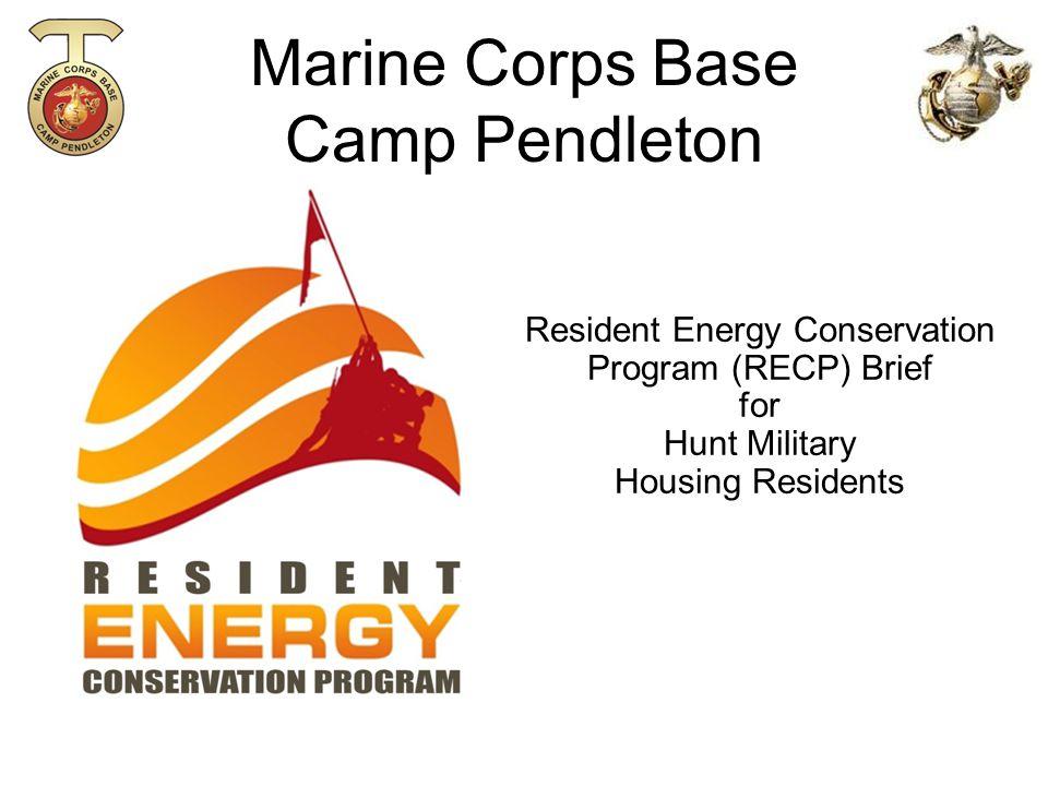 Marine Corps Base Camp Pendleton Resident Energy Conservation Program (RECP) Brief for Hunt Military Housing Residents