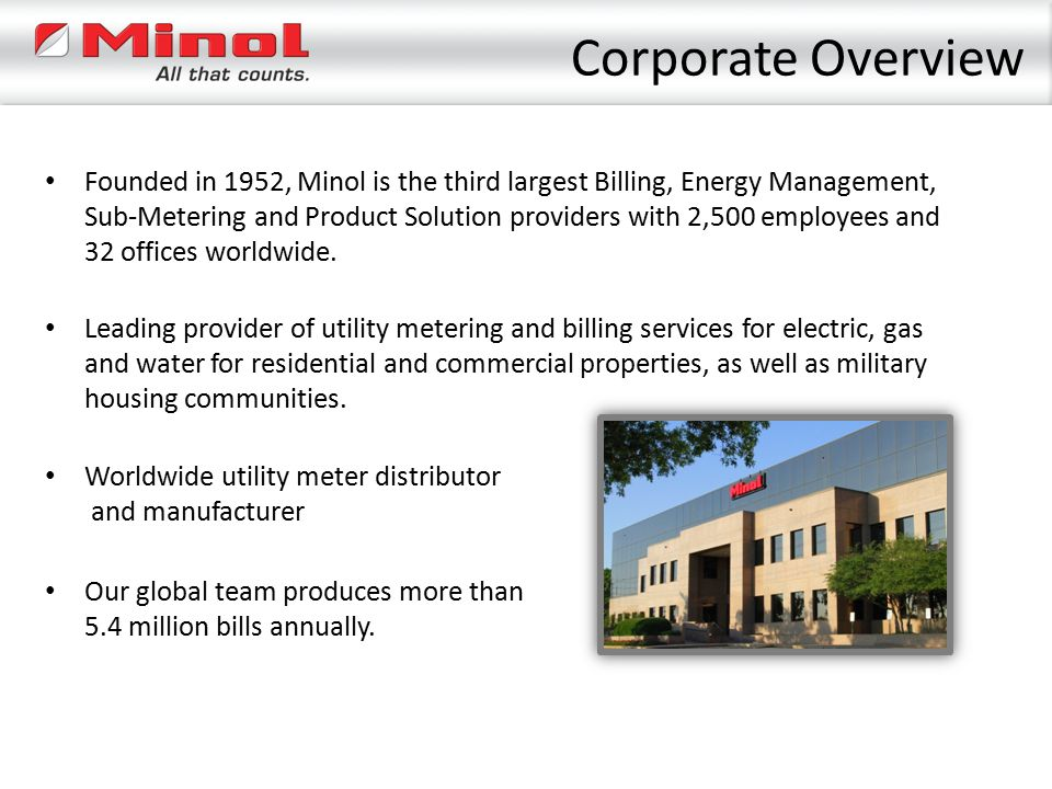 Corporate Overview Our global team produces more than 5.4 million bills annually. Founded in 1952, Minol is the third largest Billing, Energy Manageme