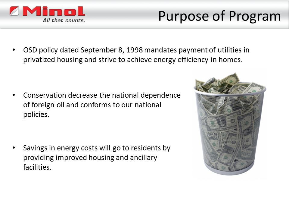 Purpose of Program OSD policy dated September 8, 1998 mandates payment of utilities in privatized housing and strive to achieve energy efficiency in h
