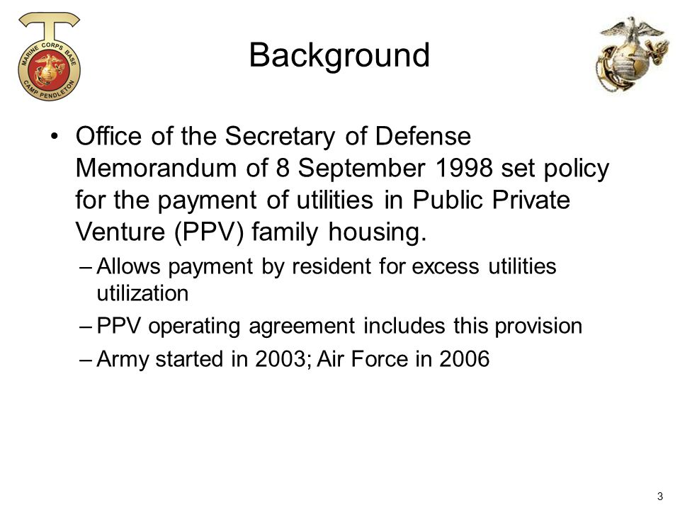 Background Office of the Secretary of Defense Memorandum of 8 September 1998 set policy for the payment of utilities in Public Private Venture (PPV) f