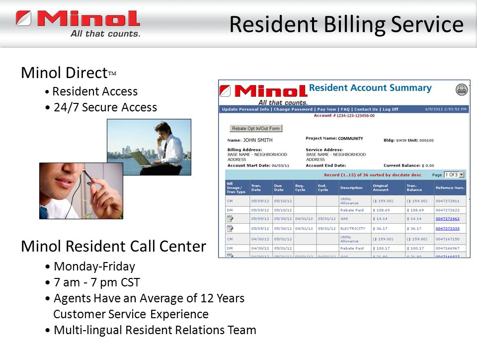 Resident Billing Service Minol Resident Call Center Monday-Friday 7 am - 7 pm CST Agents Have an Average of 12 Years Customer Service Experience Multi