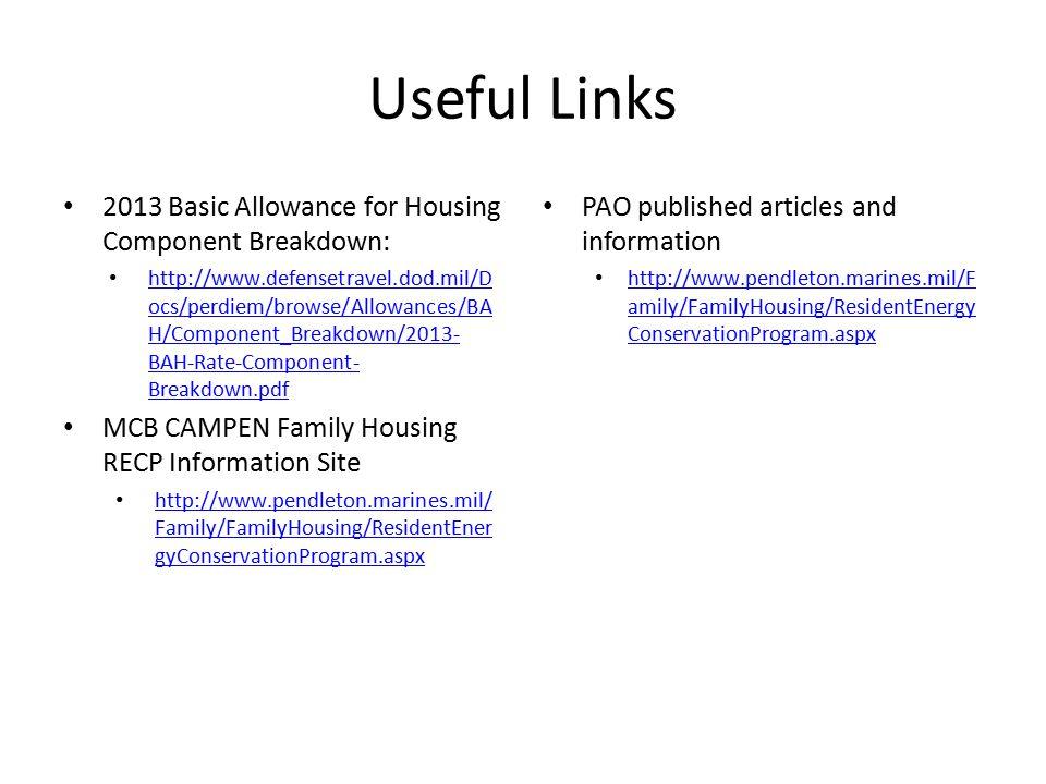 Useful Links 2013 Basic Allowance for Housing Component Breakdown: http://www.defensetravel.dod.mil/D ocs/perdiem/browse/Allowances/BA H/Component_Bre