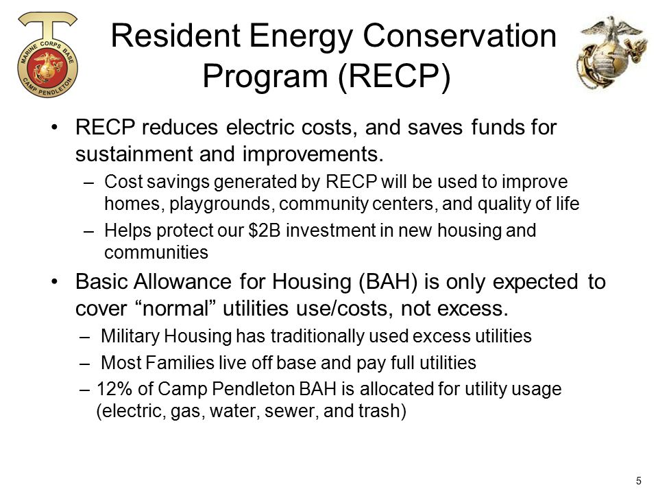 Resident Energy Conservation Program (RECP) RECP reduces electric costs, and saves funds for sustainment and improvements. –Cost savings generated by