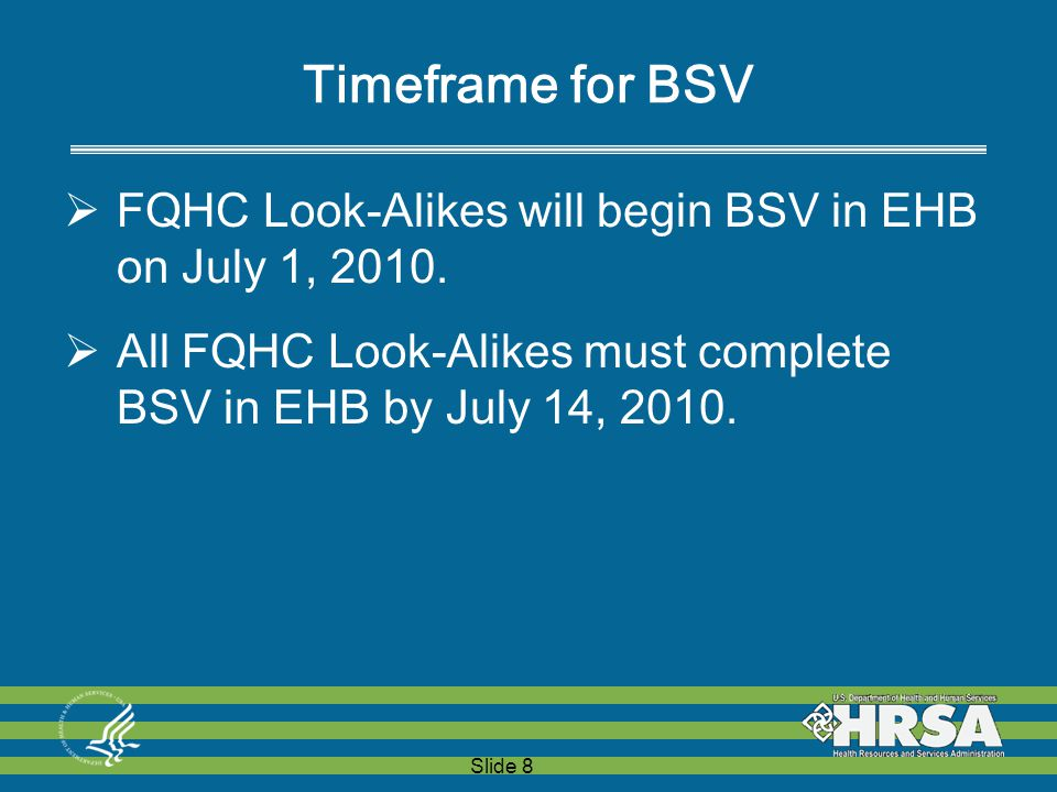 Slide 8 Timeframe for BSV  FQHC Look-Alikes will begin BSV in EHB on July 1, 2010.