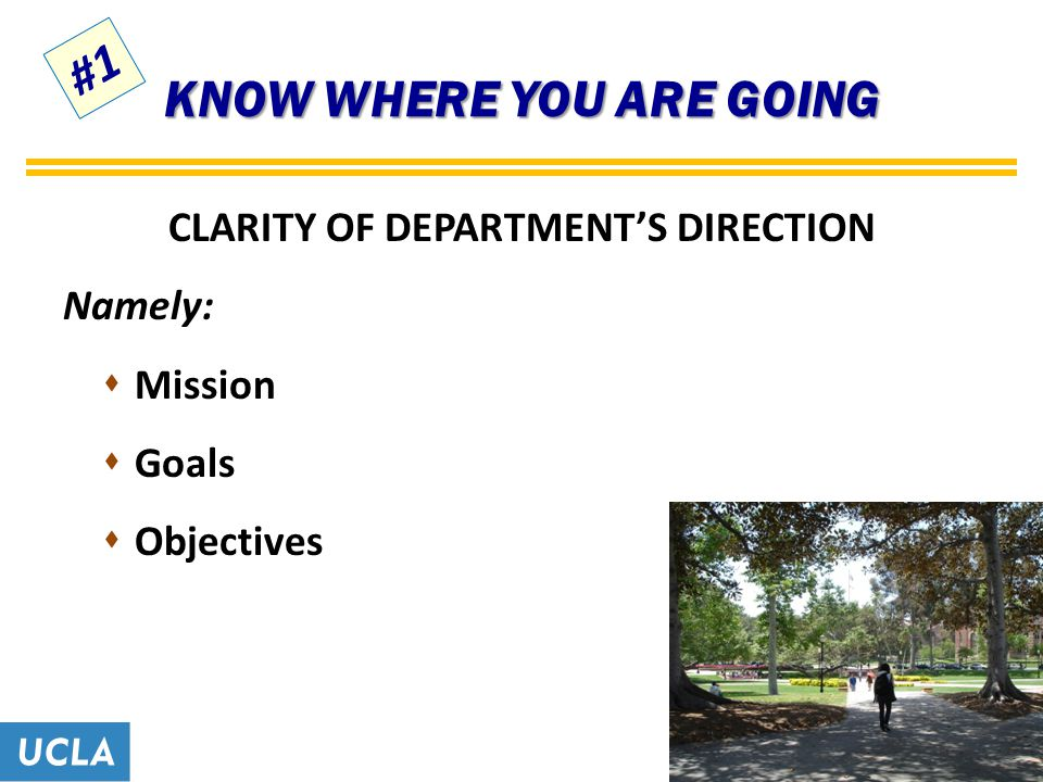 KNOW WHERE YOU ARE GOING CLARITY OF DEPARTMENT'S DIRECTION Namely:  Mission  Goals  Objectives #1