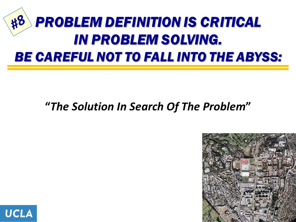 PROBLEM DEFINITION IS CRITICAL IN PROBLEM SOLVING.