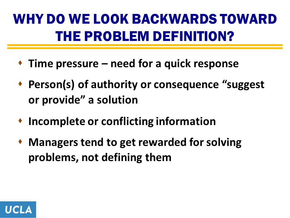 WHY DO WE LOOK BACKWARDS TOWARD THE PROBLEM DEFINITION.