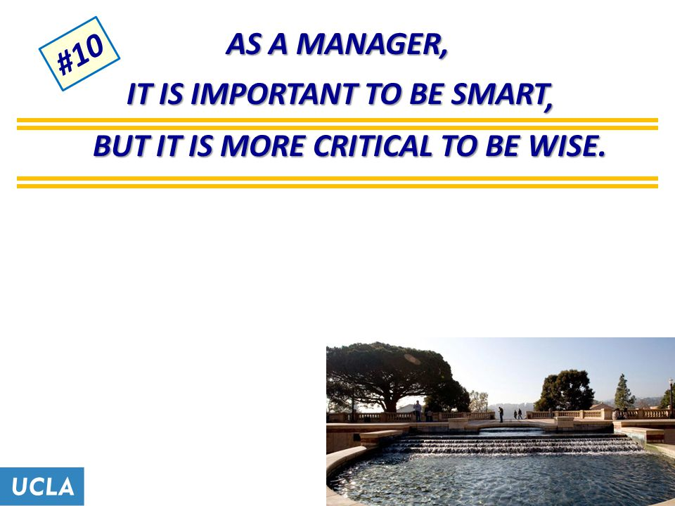 AS A MANAGER, #10 IT IS IMPORTANT TO BE SMART BUT IT IS MORE CRITICAL TO BE WISE.,