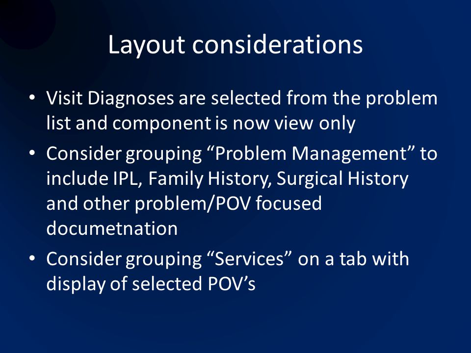 "Layout considerations Visit Diagnoses are selected from the problem list and component is now view only Consider grouping ""Problem Management"" to incl"