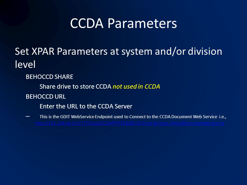 CCDA Parameters Set XPAR Parameters at system and/or division level BEHOCCD SHARE Share drive to store CCDA not used in CCDA BEHOCCD URL Enter the URL