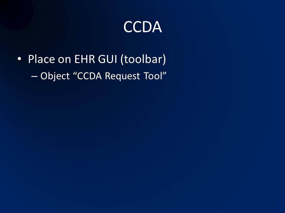 CCDA Place on EHR GUI (toolbar) – Object CCDA Request Tool