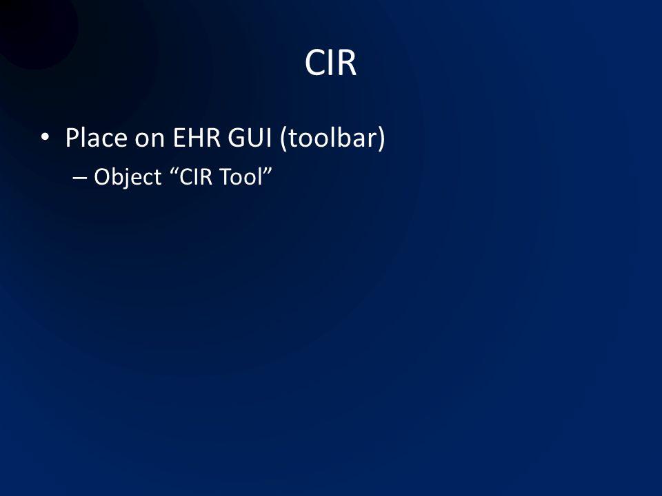 CIR Place on EHR GUI (toolbar) – Object CIR Tool