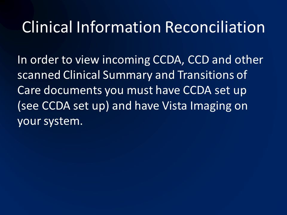 Clinical Information Reconciliation In order to view incoming CCDA, CCD and other scanned Clinical Summary and Transitions of Care documents you must