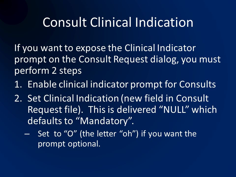 Consult Clinical Indication If you want to expose the Clinical Indicator prompt on the Consult Request dialog, you must perform 2 steps 1.Enable clini