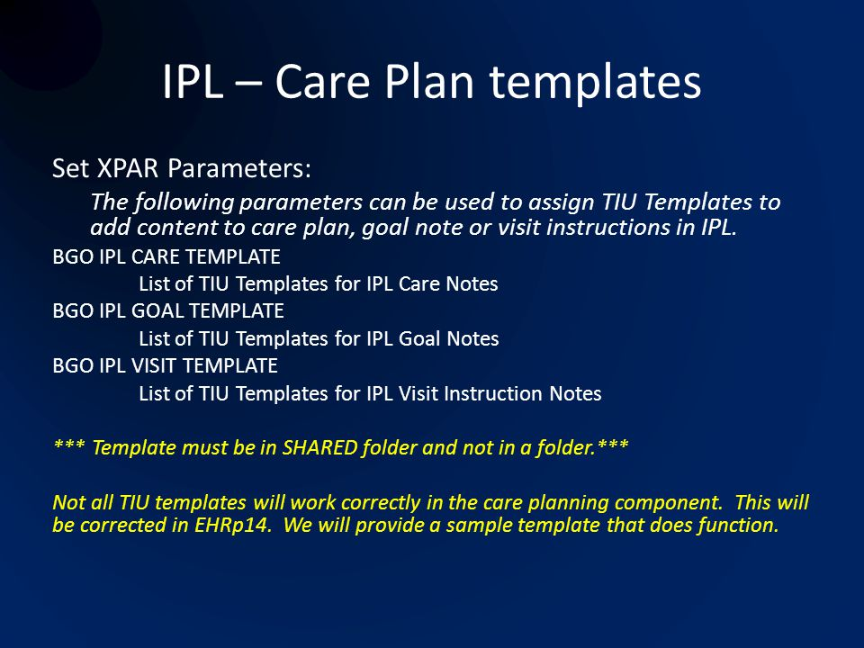 IPL – Care Plan templates Set XPAR Parameters: The following parameters can be used to assign TIU Templates to add content to care plan, goal note or