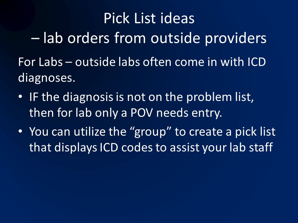 Pick List ideas – lab orders from outside providers For Labs – outside labs often come in with ICD diagnoses. IF the diagnosis is not on the problem l