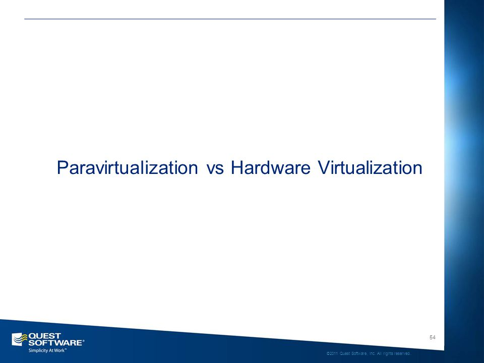 54 ©2011 Quest Software, Inc. All rights reserved.. Paravirtualization vs Hardware Virtualization