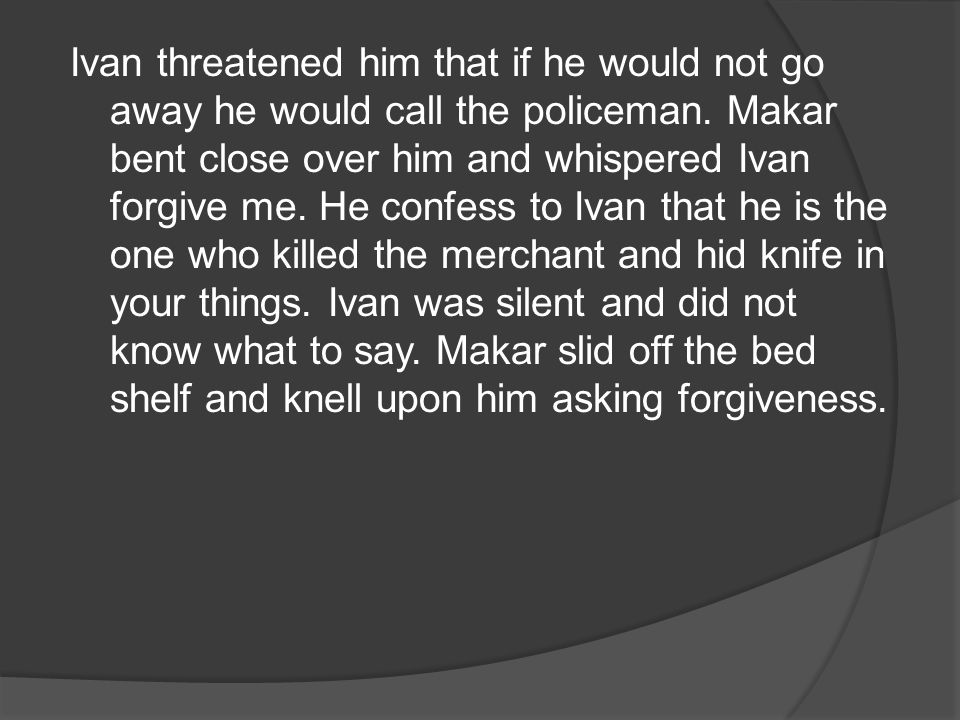 Ivan threatened him that if he would not go away he would call the policeman.