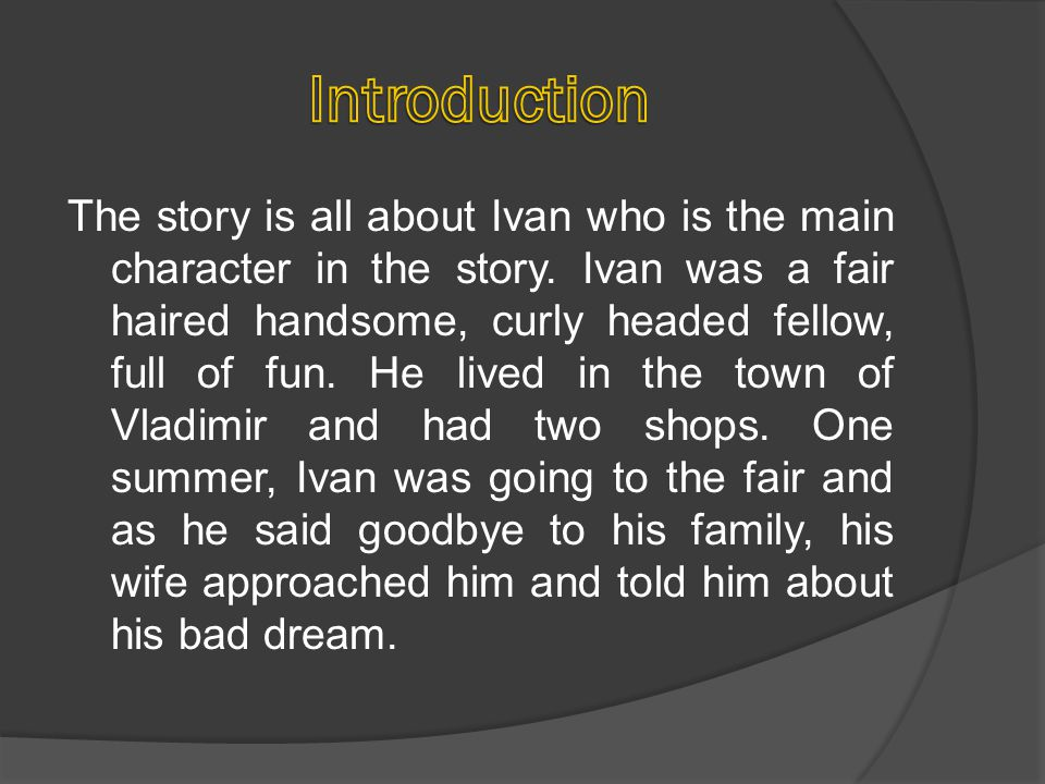 The story is all about Ivan who is the main character in the story.