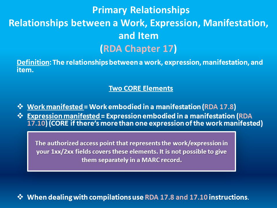 Primary Relationships Relationships between a Work, Expression, Manifestation, and Item (RDA Chapter 17) Definition: The relationships between a work,
