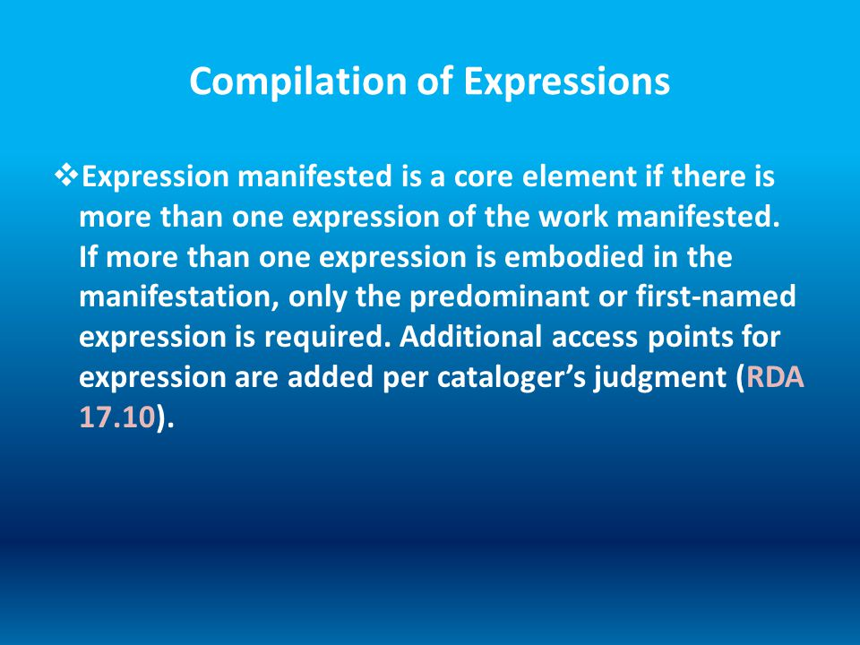 Compilation of Expressions  Expression manifested is a core element if there is more than one expression of the work manifested.