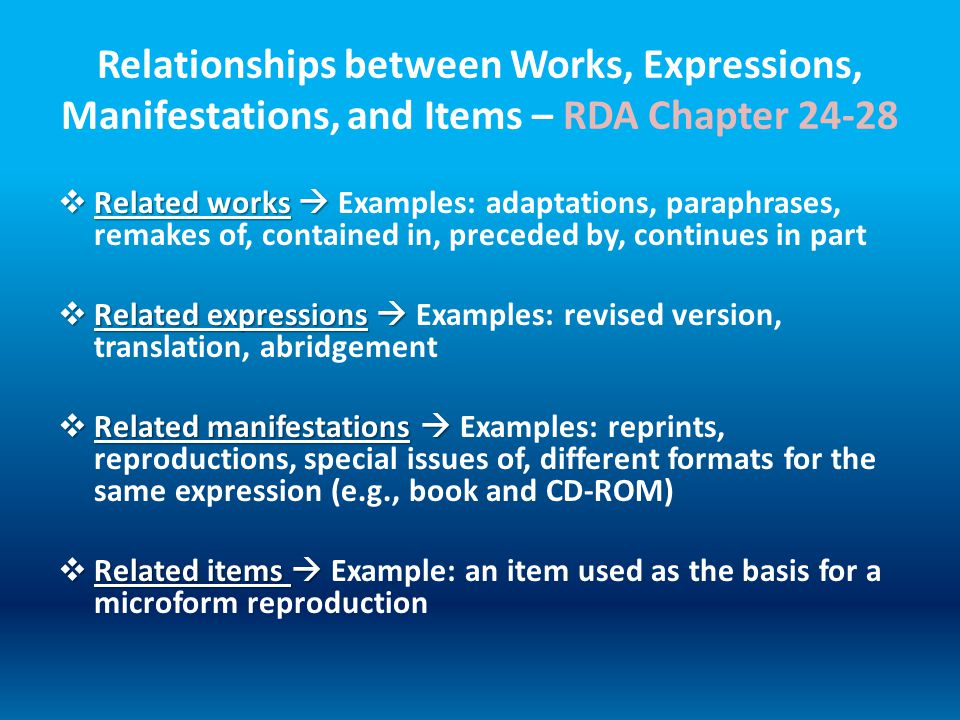 Relationships between Works, Expressions, Manifestations, and Items – RDA Chapter 24-28  Related works   Related works  Examples: adaptations, par