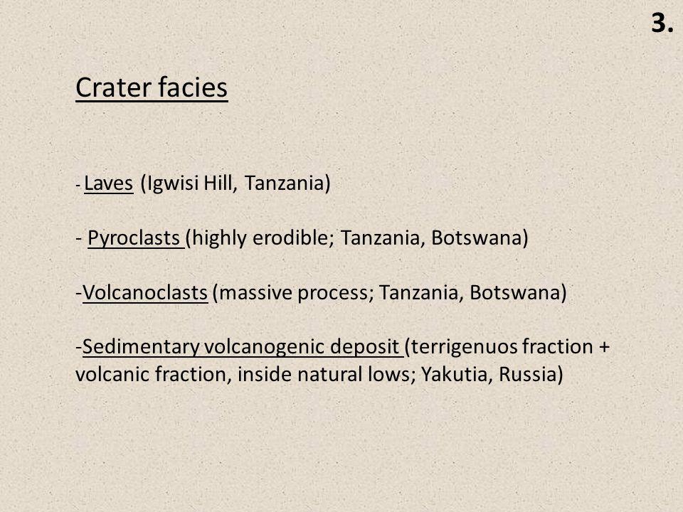 Crater facies - Laves (Igwisi Hill, Tanzania) - Pyroclasts (highly erodible; Tanzania, Botswana) -Volcanoclasts (massive process; Tanzania, Botswana)