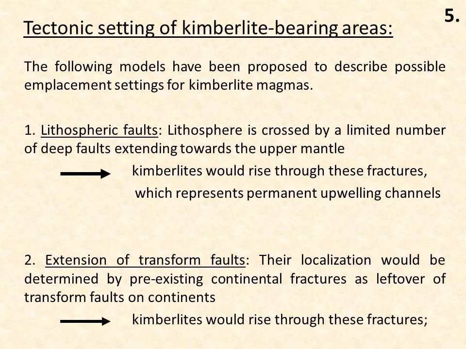 Tectonic setting of kimberlite-bearing areas: The following models have been proposed to describe possible emplacement settings for kimberlite magmas.